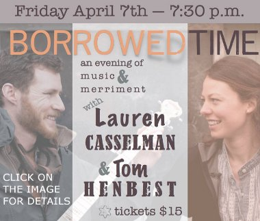 Borrowed Time with Lauren Casselman and Tom Henbest Click here for details