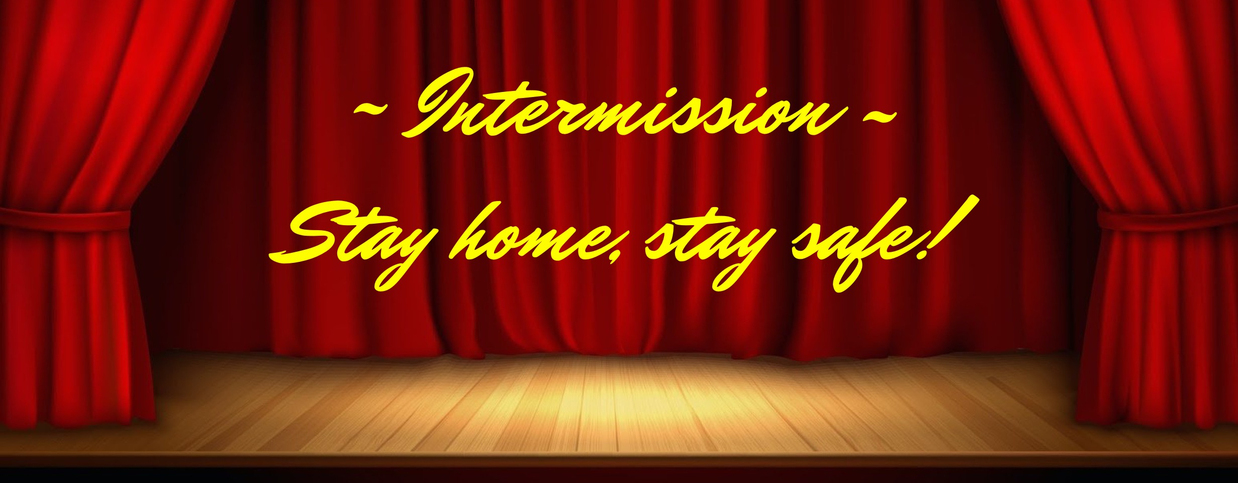 Intermission. Stay home, stay safe!